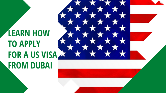 Learn How to Apply For a US Visa From Dubai