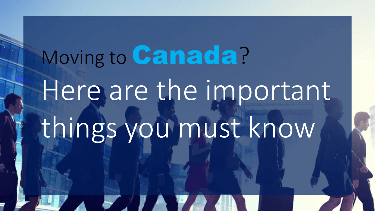 Moving to Canada? Here are the important things you must know